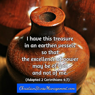 I have this treasure in an earthen vessel so that the excellence of power may be of God and not of me. (Adapted 2 Corinthians 4:7)