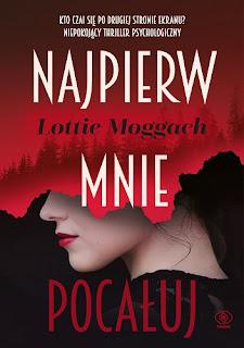 ''Najpierw mnie pocałuj'' Lottie Moggach