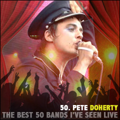 The Best 50 Bands I've Seen Live: 50. Pete Doherty (with Where's Strutter)