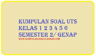 Download Kumpulan Soal UTS Genap Kelas 1 2 3 4 5 6 Terbaru soal uts semester 2, uts genap PAI, Pkn, B. Indonesia, Matematika, IPS, IPA,soal uts semester 2, uts genap  PAI, Pkn, B. Ind, IPS, IPA,