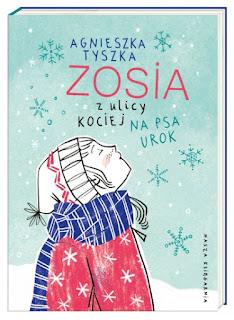 Agnieszka Tyszka. Zosia z ulicy Kociej. Na psa urok.