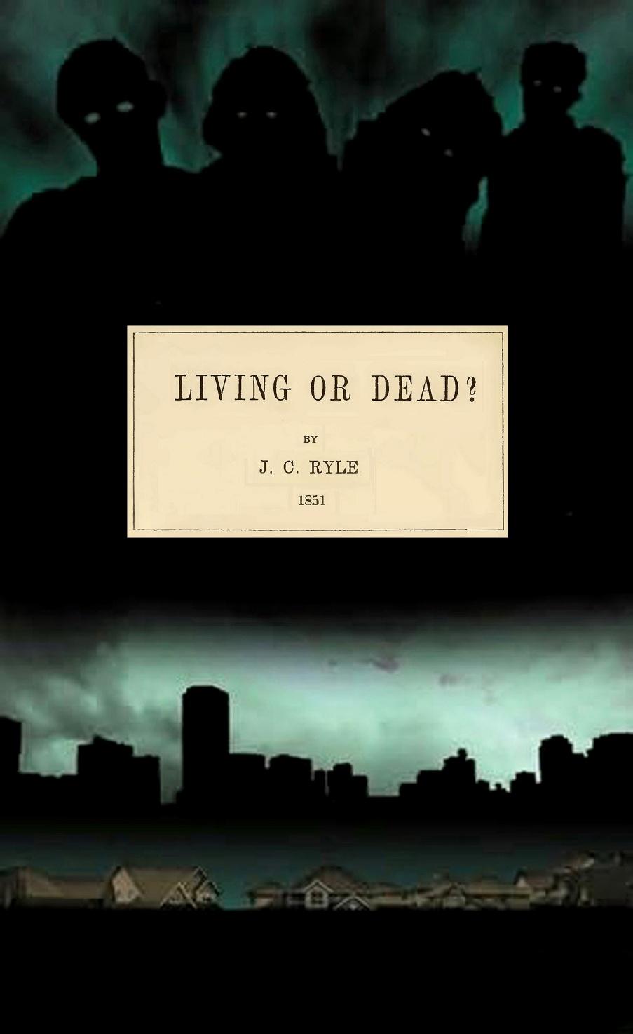 J. C. Ryle-Living Or Dead?-