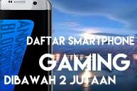 Daftar 5 Smartphone Gaming dibawah 2 Jutaan