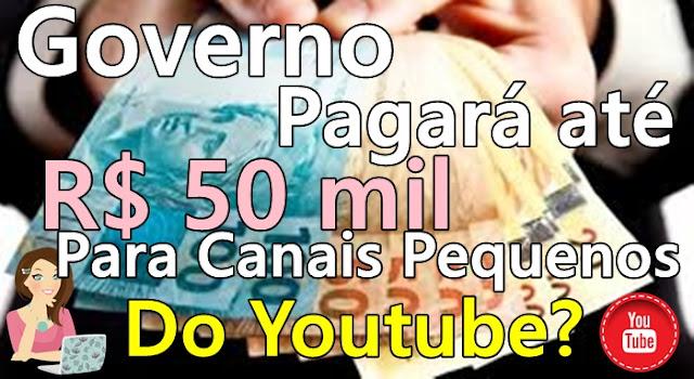 Governo Pagará até R$ 50 mil para Canais do Youtube, Será?