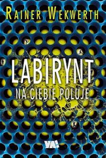 """""""Labirynt na ciebie poluje"""" Rainer Wekwerth - recenzja"""