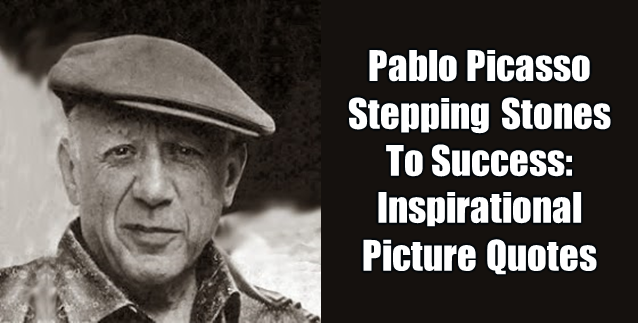 What are the best Pablo Picasso Inspirational Quotes? We present in this article a selection of Pablo Picasso Inspirational Quotes and we added the meaning behind each quote in order to reach success. Each quote is a stepping stone to reach success.