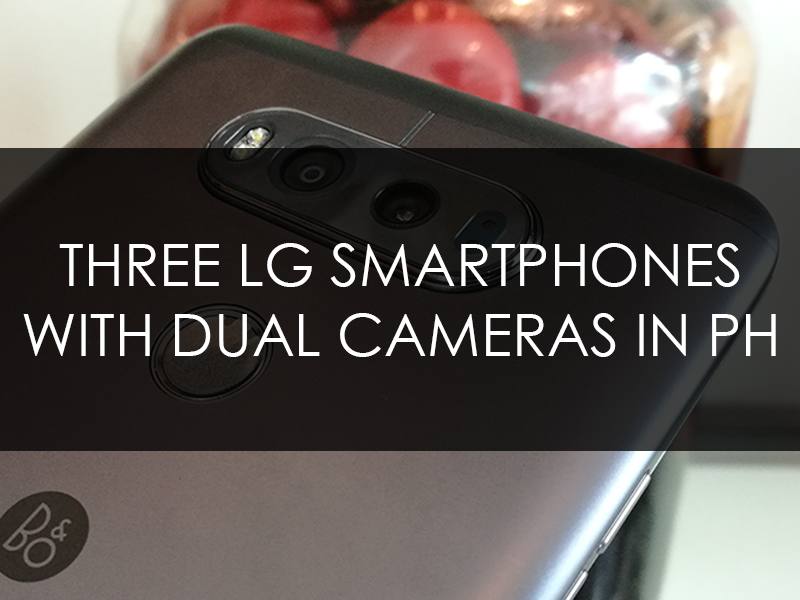 Three LG Smartphones With Dual Cameras In PH