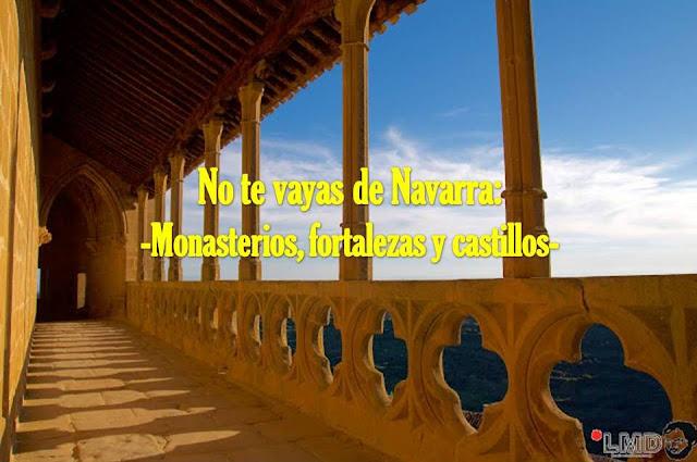 NO TE VAYAS DE NAVARRA: MONASTERIOS, FORTALEZAS Y CASTILLOS