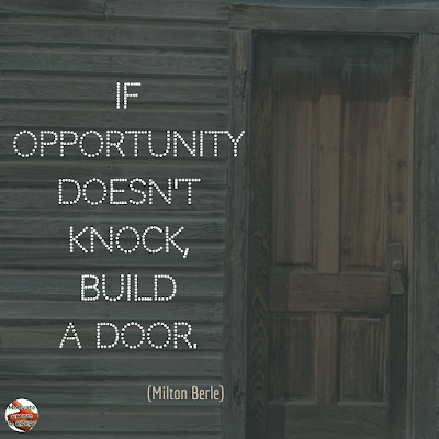 "Quotes About Change To Improve Your Life: ""If opportunity doesn't knock, build a door"" ― Milton Berle"