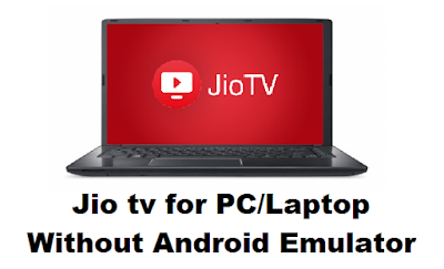 How To Play Jio Tv App On Pc Without Android Emulator?