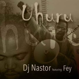 DJ Nastor - Uhuru (feat. Fey) (Original Mix) Download Mp3