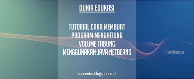 Tutorial Cara Membuat Program Menghitung Volume Tabung Menggunakan Java NetBeans