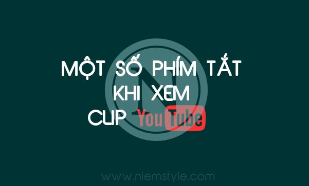 Một số phím tắt cần thiết khi xem clip trên Youtube