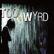 Too Wyrd by Sarah Buhrman