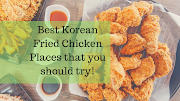 Best Korean Fried Chicken Places that you should try!