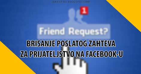 Kako obrisati poslat zahtev za prijateljstvo na Facebook-u?