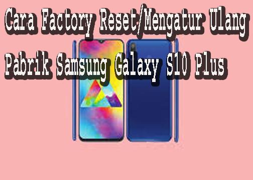 Cara Factory Reset/Mengatur Ulang Pabrik Samsung Galaxy S10 Plus