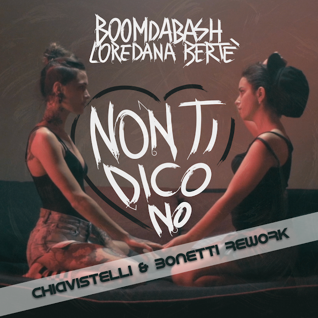 Boomdabash & Loredana Bertè - Non Ti Dico No (Chiavistelli & Bonetti ReWork)