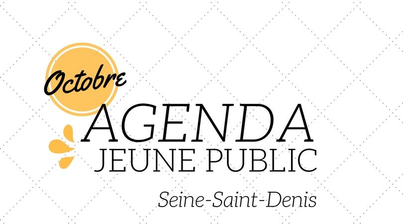 AGENDA JEUNE PUBLIC OCTOBRE 2016 Seine-Saint-Denis