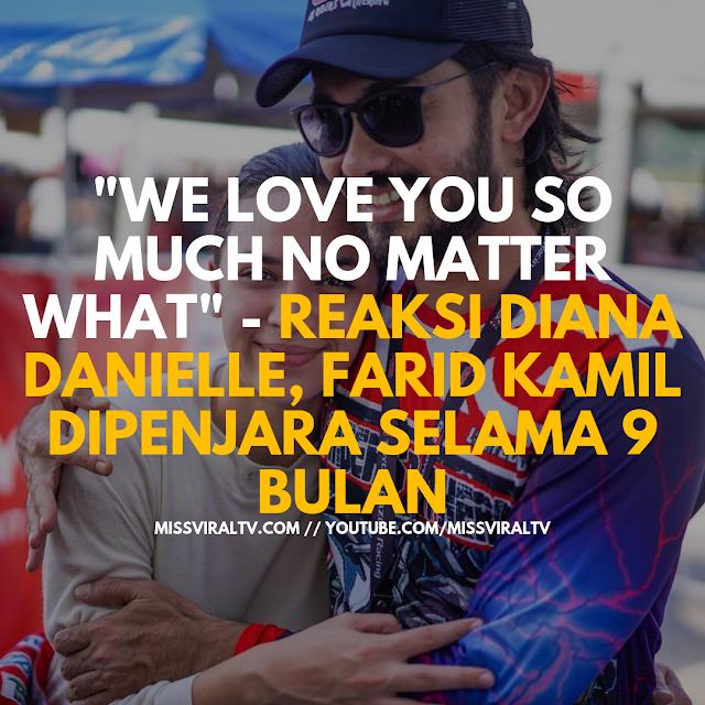 'We Love You No Matter What' - Reaksi Diana Danielle, Farid Kamil Dipenjara Selama 9 Bulan