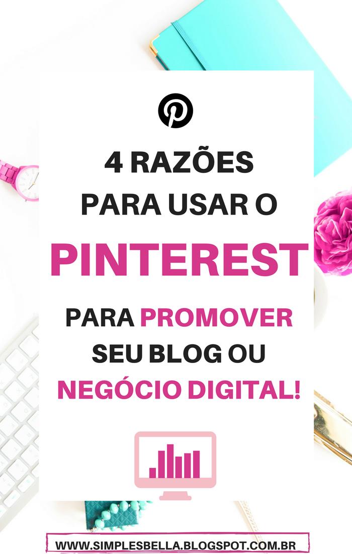 4 razões para usar o Pinterest para promover seu blog ou negócio digital