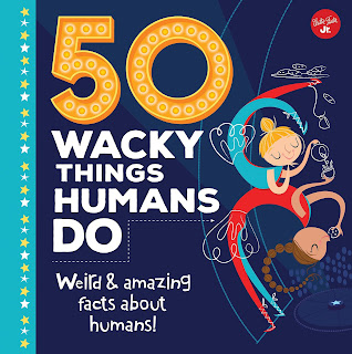 50 Wacky Things Humans Do - Kids love to learn about the body. It does so many weird and crazy things and 50 Wacky Things Humans Do will introduce them to many of these wonders. From glowing to wiggly ears to stomach acid that can eat through a wooden table, kids will find something new and wacky about human bodies. #nonfiction #50WackyThingsHumansDo #NetGalley