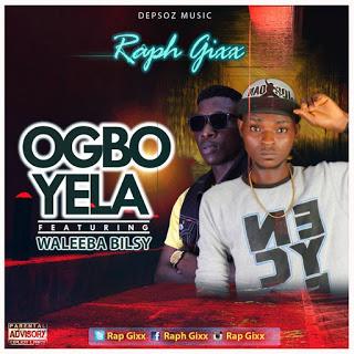 Raph Gixx ft Waleeba Bilsy - Ogboyela