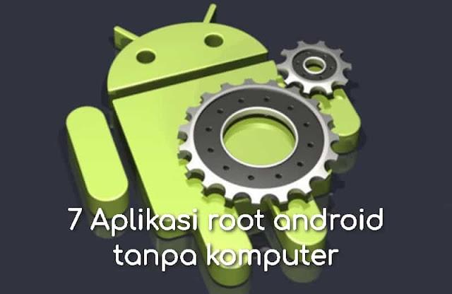 7 Aplikasi root android tanpa komputer