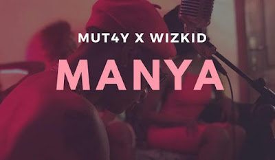 MUT4Y Ft Wizkid – Manya