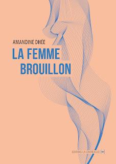 La femme brouillon, Amandine Dhée. Editions La Contre Allée.