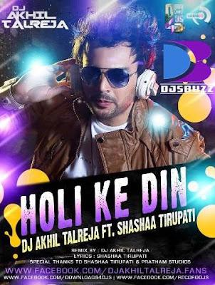 Holi Ke Din By DJ Akhil Talreja ft. Shashaa Tirupati (Refurbished Sholay Mix)