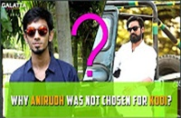 Why Anirudh was not chosen for Kodi?
