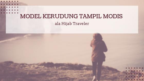Model Kerudung untuk Tampil Modis ala Hijab Traveler