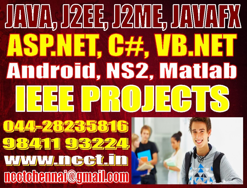 FINAL YEAR IEEE PROJECTS @ CHENNAI, NCCT 044-28235816, www ncct in