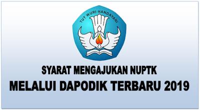 Syarat  Mengajukan NUPTK Melalui Dapodik Terbaru 2019
