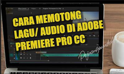 Cara Memotong Lagu atau Audio di Adobe Premiere Pro