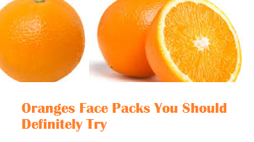 Oranges Facial Face Packs You Should Definitely Try