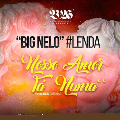 DOWNLOAD MP3 : Big Nelo feat. Kletuz - Nosso Amor Tá Numa