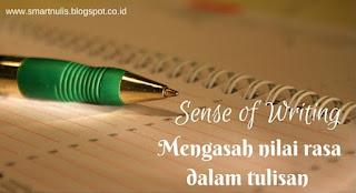 MENGASAH NILAI RASA – SENSE OF WRITING