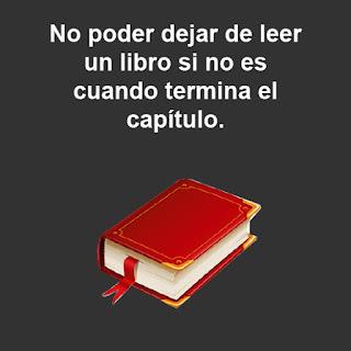 TOC : Trastorno obsesivo compulsivo de no poder dejar de leer un libro hasta terminar el capitulo.