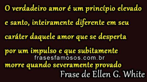 O Verdadeiro Amor é Um Princípio Elevado E Santo Frases Famosas