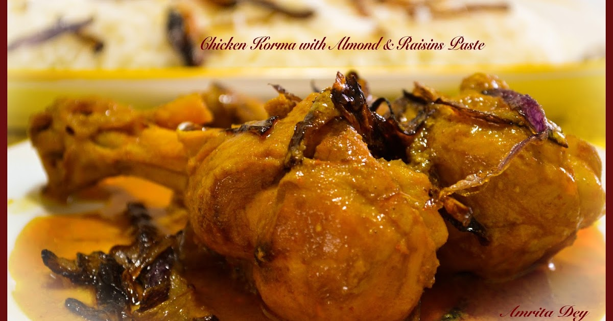 Recipe For Chicken Korma With Almonds And Raisins Paste Philosophy