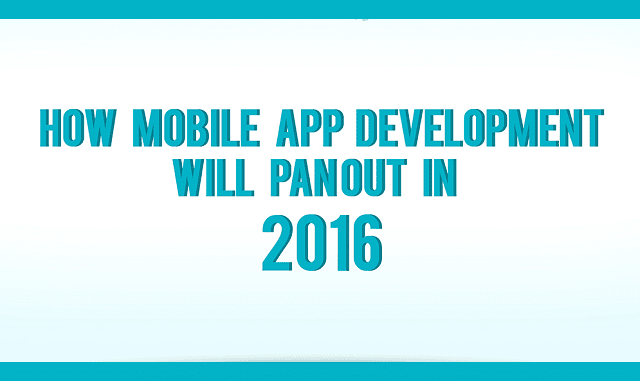 How Mobile App Development Will Pan Out in 2016