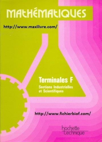 Mathématiques : terminales F, sections industrielles et scientifiques F 1 à F 6, F 9 et F 10
