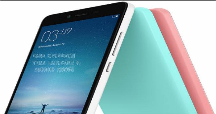 Cara Mengganti Tema Launcher di Smarphone Android Xiaomi