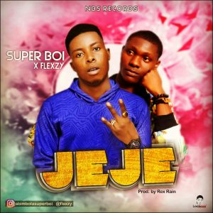 [Music] Superboi ft Flexzy  Jeje