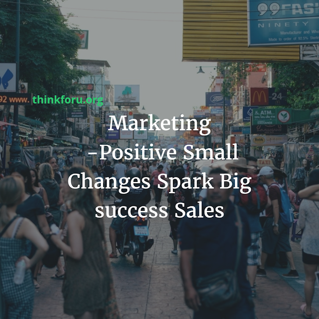 Big Sales, marketing management, small business, Small Changes, success marketing, positive marketing, Gujrat,India
