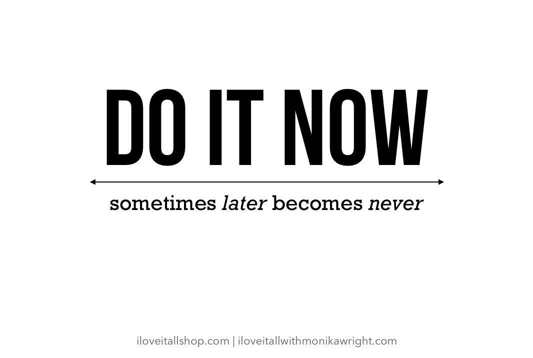 #do it now #never #later #quotes #motivation #inspirational #motivational #do it #good words #quote  #mindset