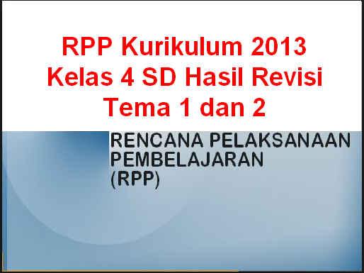 Download RPP Kurikulum 2013 Kelas 4 SD Hasil Revisi Tema 1 dan 2 Lengkap