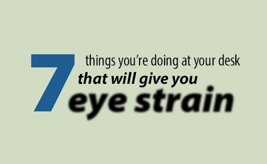 7 Things You're Doing At Your Desk That Give You Eye Strain [Infographic]